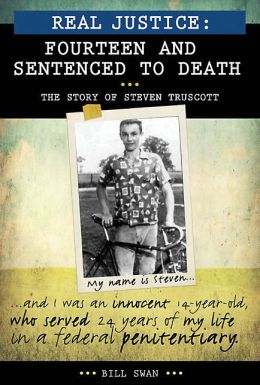 Real Justice: Fourteen and Sentenced to Death: The Story of Steven Truscott