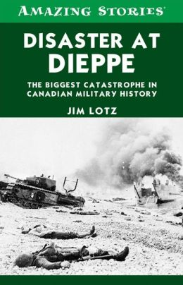 Disaster at Dieppe: The biggest catastrophe in Canadian military history