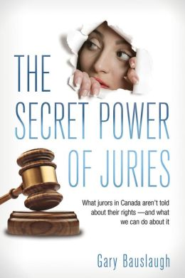 The Secret Power of Juries: What jurors in Canada aren't being told about their rights -- and what we can do about it
