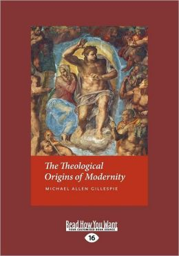The Theological Origins of Modernity (Large Print 16pt)