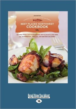Best Places Northwest Cookbook: Recipes from the Outstanding Restaurants and Inns of Washington, Oregon, and British Columbia (Large Print 16pt)