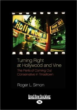 Turning Right at Hollywood and Vine: The Perils of Coming Out Conservative in Tinseltown (Large Print 16pt)