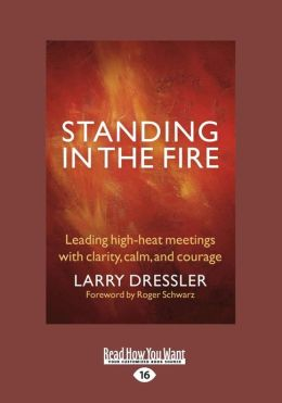 Standing in the Fire: Leading High-Heat Meetings with Calm, Clarity, and Courage