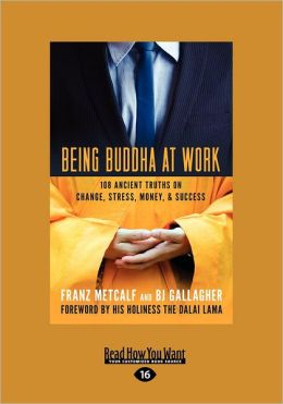 Being Buddha at Work: 101 Ancient Truths on Change, Stress, Money, and Success