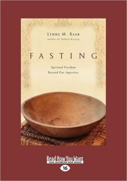 Fasting: Spiritual Freedom Beyond Our Appetites (Large Print 16pt)