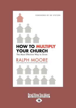 How to Multiply Your Church: The Most Effective Way to Grow (Large Print 16pt)