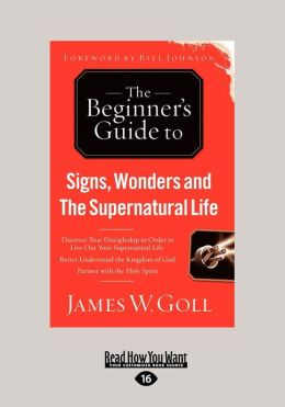 Signs, Wonders and the Supernatural Life: Discover True Discipleship in Order to Live Out Your Spuernatural Life (Large Print 16pt)
