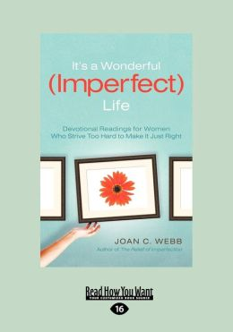 It's a Wonderful (Imperfect) Life: Daily Encouragement for Women Who Strive Too Hard to Make It Just Right (Large Print 16pt)