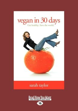 Vegan in 30 Days: Get Healthy. Save the World. (Large Print 16pt)