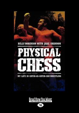 Physical Chess: My Life in Catch-As-Catch-Can Wrestling (Large Print 16pt)