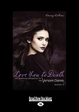 Love You to Death: The Unofficial Companion to the Vampire Diaries (Large Print 16pt)