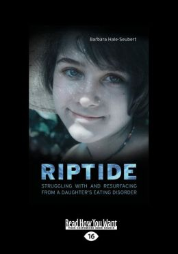 Riptide: Struggling with and Resurfacing from a Daughter's (Large Print 16pt)