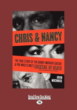 Chris & Nancy: The True Story of the Benoit Murder-Suicide & Pro Wrestling's Cocktail of Death (Large Print 16pt)