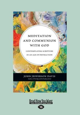 Meditation and Communion with God: Contemplating Scripture in an Age of Distraction (Large Print 16pt)