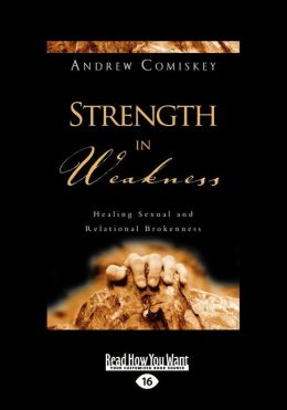 Strength in Weakness: Overcoming Sexual and Relational Brokenness (Large Print 16pt)