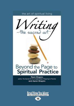 Writing-The Sacred Art: Beyond the Page to Spiritual Practice (Large Print 16pt)