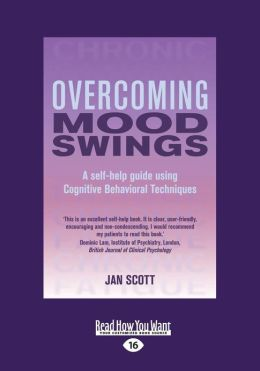 Overcoming Mood Swings: A Self-help Guide Using Cognitive Behavioral Techniques (Large Print 16pt)