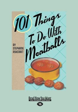 101 Things to Do with Meatballs (Large Print 16pt)