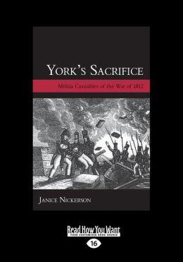 York's Sacrifice: Militia Casualties of the War of 1812 (Large Print 16pt)