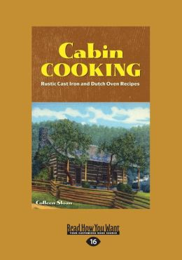 Cabin Cooking: Rustic Cast Iron and Dutch Oven Recipes (Large Print 16pt)