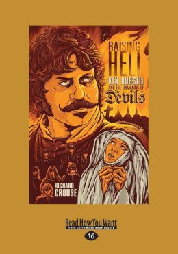 Raising Hell: Ken Russell and the Unmaking of the Devils (Large Print 16pt)