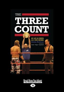 The Three Count: My Life in Stripes as a Wwe Referee (Large Print 16pt)