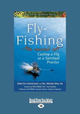 Fly-Fishing-The Sacred Art: Casting a Fly As a Spiritual Practice (Large Print 16pt)