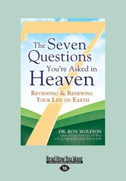 The Seven Questions You're Asked in Heaven: Reviewing & Renewing Your Life on Earth (Large Print 16pt)