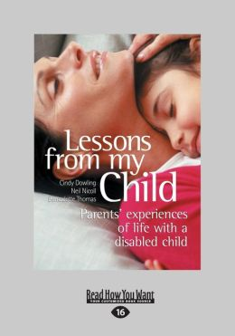 Lessons from My Child: Parents' Experiences of Life with a Disabled Child (Large Print 16pt)