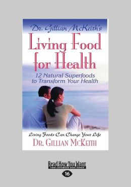 Dr. Gillian McKeith's Living Food For Health: 12 Natural Superfoods To Transform Your Health (Large Print 16pt)