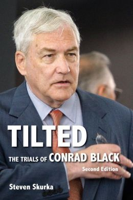 Tilted: The Trials of Conrad Black, Second Edition