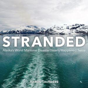 Stranded: Alaska's Worst Maritime Disaster Nearly Happened Twice