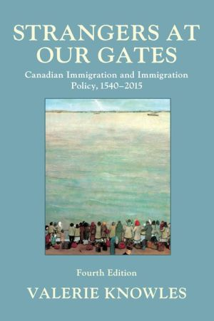Strangers at Our Gates: Canadian Immigration and Immigration Policy, 1550-2015