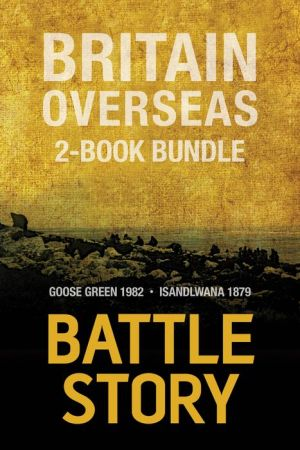 Battle Stories -- Britain Overseas 2-Book Bundle: Goose Green 1982 / Isandlwana 1879