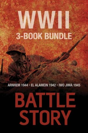 Battle Stories -- The WWII 3-Book Bundle: El Alamein 1942 / Arnhem 1944 / Iwo Jima 1945