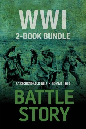 Battle Stories -- WWI 2-Book Bundle: Somme 1916 / Passchendaele 1917