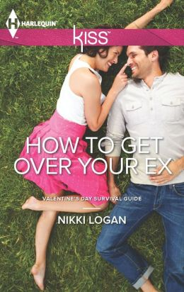 How To Get Over Your Ex (Harlequin Kiss Series #3)