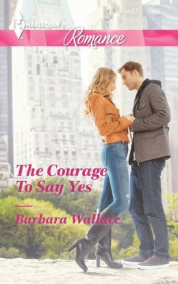 The Courage To Say Yes (Harlequin Romance Series #4390)