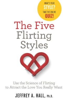 The Five Flirting Styles: Use the Science of Flirting to Attract the Love You Really Want