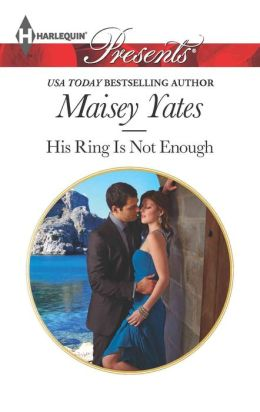 His Ring Is Not Enough (Harlequin Presents Series #3173)