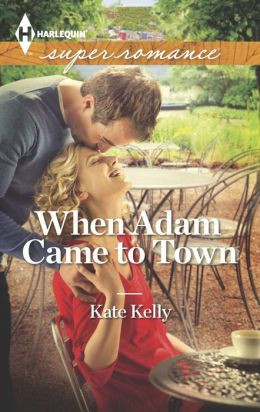 When Adam Came to Town (Harlequin Super Romance Series #1875)