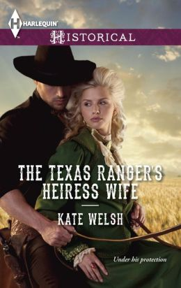 The Texas Ranger's Heiress Wife (Harlequin Historical Series #1163)