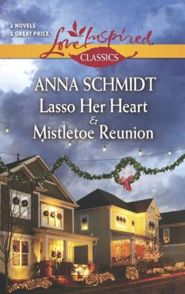 Lasso Her Heart and Mistletoe Reunion (Love Inspired Classics Series)