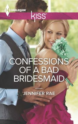 Confessions of a Bad Bridesmaid (Harlequin Kiss Series #47)