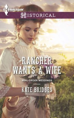 Rancher Wants a Wife (Harlequin Historical Series #1167)
