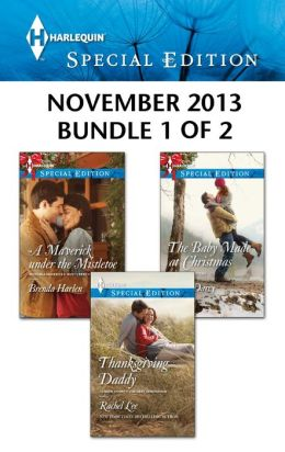 Harlequin Special Edition November 2013 - Bundle 1 of 2: A Maverick under the Mistletoe\Thanksgiving Daddy\The Baby Made at Christmas