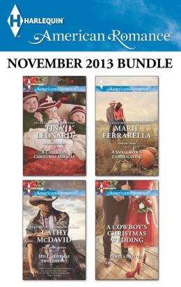 Harlequin American Romance November 2013 Bundle: A Callahan Christmas Miracle\His Christmas Sweetheart\A Small Town Thanksgiving\A Cowboy's Christmas Wedding