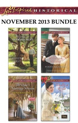 Love Inspired Historical November 2013 Bundle: The Husband Hunt\The Duke's Marriage Mission\Wolf Creek Wedding\Finally a Bride