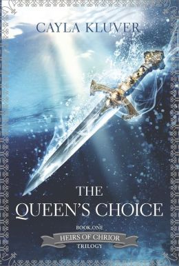 The Queen's Choice (Heirs of Chrior Series #1)