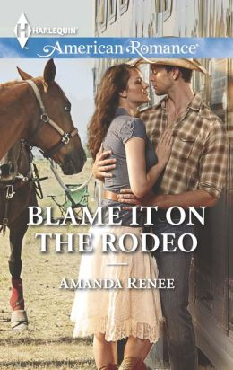 Blame It on the Rodeo (Harlequin American Romance Series #1487)